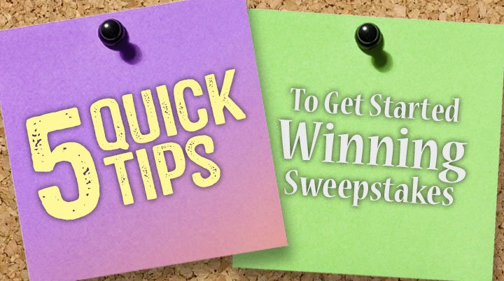 5 Quick Tips To Get Started Winning Sweepstakes