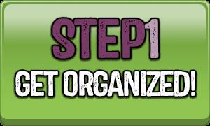 Step 1 Get Organized!
