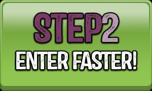 Step 2 Enter Faster!