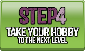 Step 4 Take Your Hobby To The Next Level